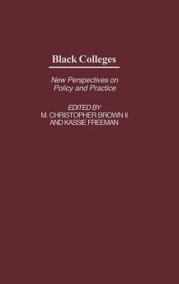 Black Colleges: New Perspectives on Policy and Practice - Unknown, and Brown, M Christopher (Editor), and Freeman, Kassie (Editor)