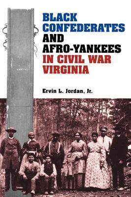 Black Confederates and Afro-Yankees in Civil War Virginia - Jordan, Ervin L