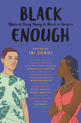 Black Enough: Stories of Being Young & Black in America - Zoboi, Ibi, and Baptiste, Tracey, and Booth, Coe