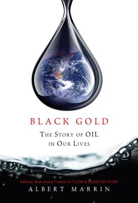 Black Gold: The Story of Oil in Our Lives - Marrin, Albert