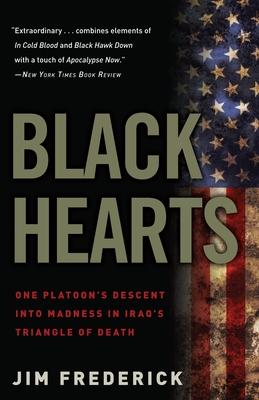 Black Hearts: One Platoon's Descent Into Madness in Iraq's Triangle of Death - Frederick, Jim