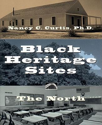 Black Heritage Sites: The North - Curtis, Nancy C, Dr., Ph.D.