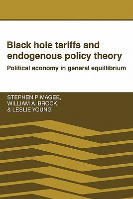 Black Hole Tariffs and Endogenous Policy Theory - Stephen P, Magee, and William a, Brock, and Leslie, Young