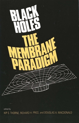 Black Holes: The Membrane Paradigm - MacDonald, Douglas A (Editor), and Price, Richard H (Editor), and Thorne, Kip S (Editor)