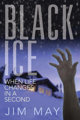 Black Ice: When Life Changes in a Second - May, Jim