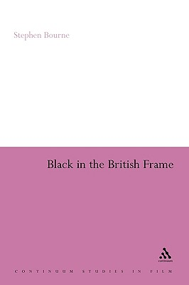 Black in the British Frame: The Black Experience in British Film and Television Second Edition - Bourne, Stephen