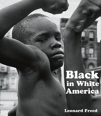 Black in White America - Freed, Leonard, and Abbott, Brett (Foreword by)