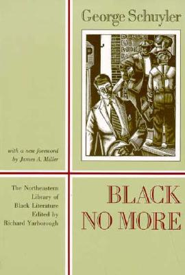 Black No More: Being an Account of the Strange and Wonderful Working of Science in the Land of the Free, A.D. 1933-1940 - Schuyler, George Samuel, and Schuyler, Geroge Samuel, and Miller, James (Designer)