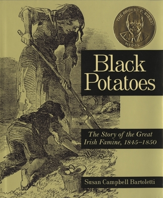 Black Potatoes: The Story of the Great Irish Famine, 1845-1850 - Bartoletti, Susan Campbell