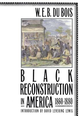Black Reconstruction in America 1860-1880 - Du Bois, W E B, and Lewis, David Levering (Introduction by)