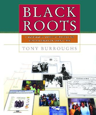 Black Roots: A Beginners Guide to Tracing the African American Family Tree - Burroughs, Tony