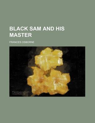 Black Sam and His Master - Osborne, Frances