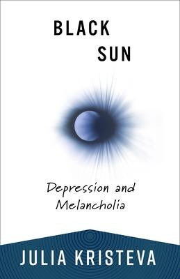 Black Sun: Depression and Melancholia - Kristeva, Julia, and Roudiez, Leon (Translated by)