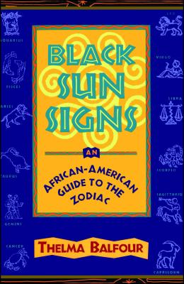 Black Sun Signs: An African-American Guide to the Zodiac - Balfour, Thelma