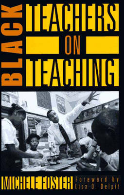 Black Teachers on - Foster, Michele, and Delpit, Lisa D (Foreword by)