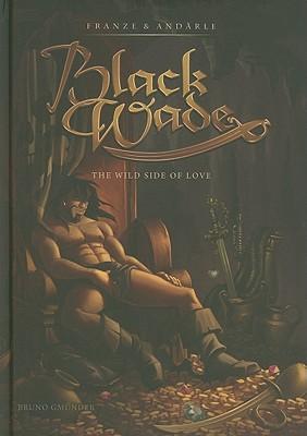 Black Wade: The Wild Side of Love - Franze & Andarle