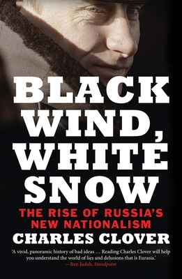 Black Wind, White Snow: The Rise of Russia's New Nationalism - Clover, Charles
