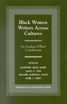 Black Women Writers Across Cultures: An Analysis of Their Contributions - James, Valentine Udoh, and Etim, James S, and James, Melanie Marshall