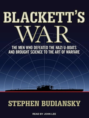 Blackett's War: The Men Who Defeated the Nazi U-Boats and Brought Science to the Art of Warfare - Budiansky, Stephen, and Lee, John (Narrator)