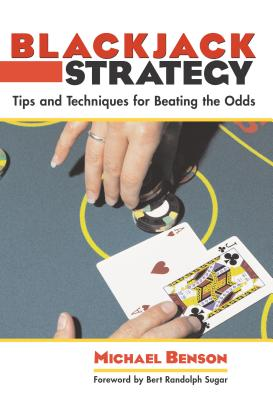 Blackjack Strategy: Tips and Techniques for Beating the Odds - Benson, Michael, and Sugar, Bert Randolph (Foreword by)