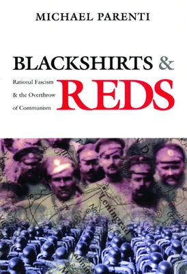 Blackshirts and Reds: Rational Fascism and the Overthrow of Communism - Parenti, Michael