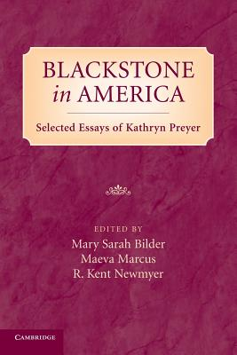 Blackstone in America: Selected Essays of Kathryn Preyer - Bilder, Mary, and Marcus, Maeva, and Newmyer, R. Kent