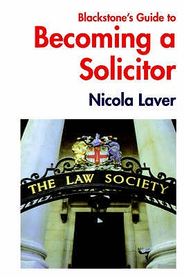 Blackstone's guide to becoming a solicitor - Laver, Nicola