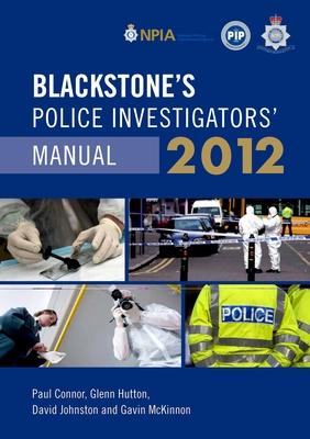 Blackstone's Police Investigators' Manual 2012 - Connor, Paul, and Hutton, Glenn, and Johnston, David