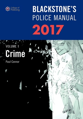 Blackstone's Police Manual Volume 1: Crime 2017 - Connor, Paul