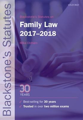 Blackstone's Statutes on Family Law 2017-2018 - Oldham, Mika, Dr. (Editor)