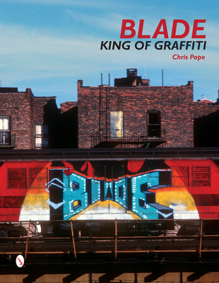 Blade: King of Graffiti - Gastman, Roger (Compiled by), and Ogburn, Steven, and Pape, Chris