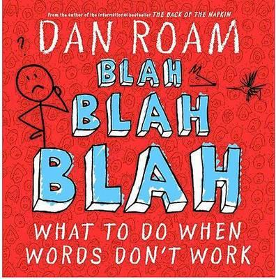 Blah Blah Blah: What To Do When Words Don't Work - Roam, Dan