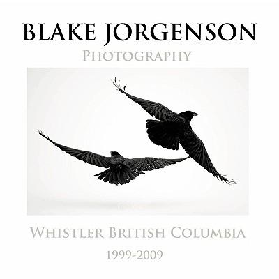 Blake Jorgenson Photography: Whistler British Columbia 1999-2009 - Jorgenson, Blake