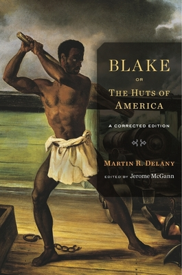 Blake; Or, the Huts of America: A Corrected Edition - Delany, Martin R, and McGann, Jerome (Editor)