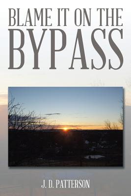 Blame It on the Bypass - Patterson, J D