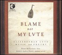 Blame Not My Lute - Emily Townley (spoken word); Martin Goldsmith (spoken word); Robert Aubry Davis (spoken word); Ronn McFarlane (lute)