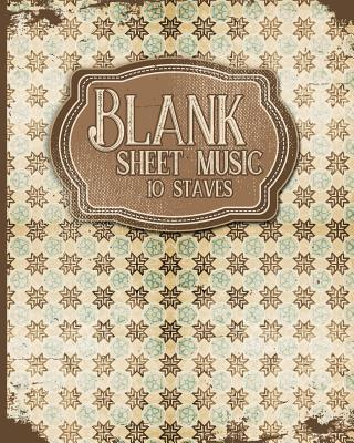 Blank Sheet Music - 10 Staves: Music Sheet Notebook / Music Staff Paper Notebook / Blank Music Notes - Vintage / Aged Cover - Publishing, Moito