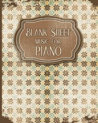 Blank Sheet Music for Piano: Sheet Music Blank / Music Manuscript Paper / Music Sheet Paper / Music Sketchbook- Vintage / Aged Cover - Publishing, Moito