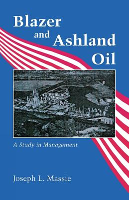 Blazer and Ashland Oil: A Study in Management - Massie, Joseph L, Professor