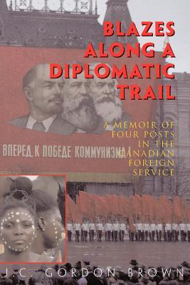 Blazes Along a Diplomatic Trail - Brown, J C Gordon, and Brown, Gordon