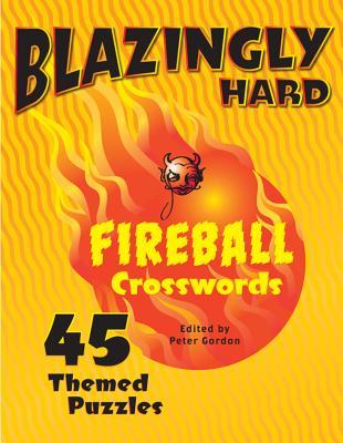 Blazingly Hard Fireball Crosswords: 45 Themed Puzzles - Gordon, Peter, Professor (Editor)