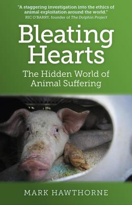 Bleating Hearts: The Hidden World of Animal Suffering - Hawthorne, Mark