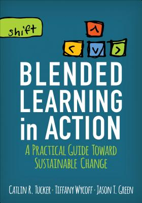 Blended Learning in Action: A Practical Guide Toward Sustainable Change - Tucker, Catlin R