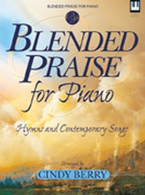 Blended Praise for Piano: Hymns & Contemporary Songs - Berry, Cindy (Composer)