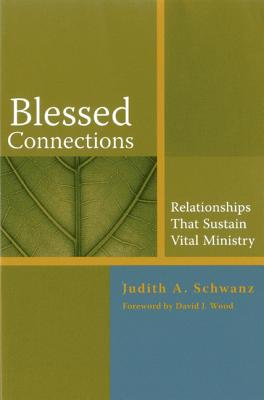 Blessed Connections: Relationships That Sustain Vital Ministry - Schwanz, Judith