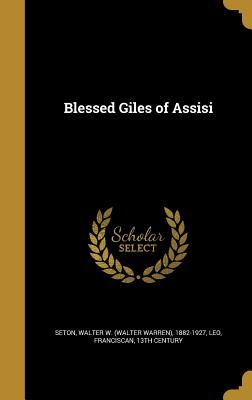 Blessed Giles of Assisi - Seton, Walter W (Walter Warren) 1882-1 (Creator), and Leo, Franciscan 13th Century (Creator)