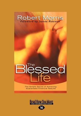Blessed Life: The Simple Secret of Achieving Guaranteed Financial Results - Morris, Robert