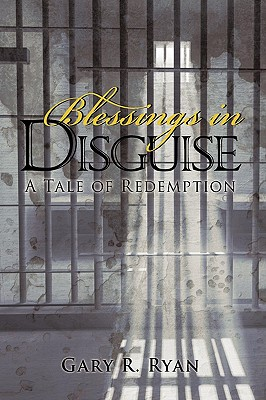 Blessings in Disguise: A Tale of Redemption - Ryan, Gary R
