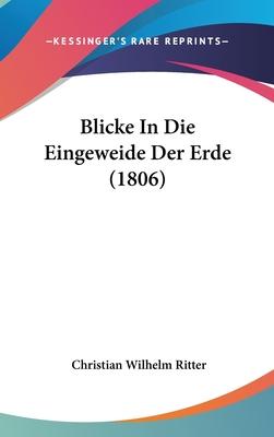 Blicke in Die Eingeweide Der Erde (1806) - Ritter, Christian Wilhelm