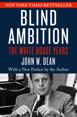Blind Ambition: The White House Years - Dean, John W